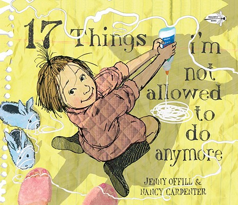 17 Things I'm Not Allowed to Do Anymore By Offill, Jenny/ Carpenter, Nancy (ILT)